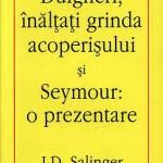 Dulgheri, inaltati grinda acoperisului si Seymour: o prezentare – J. D. Salinger