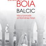 Balcic. Micul paradis al Romaniei Mari – Lucian Boia
