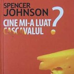 Cine mi-a luat cascavalul – Spencer Johnson