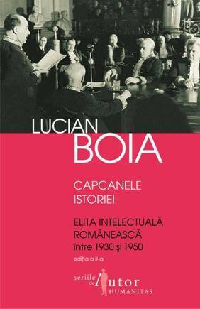 capcanele-istoriei-elita-intelectuala-romaneasca-intre-1930-si-1950-lucian-boia
