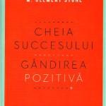 Cheia succesului. Gandirea pozitiva – Napoleon Hill, W. Clement Stone