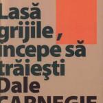Lasa grijile, incepe sa traiesti – Dale Carnegie