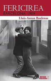 Fericirea – Barcelona, 1909, de Lluis-Anton Baulenas