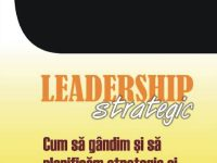 CONCURS al carui premiu va consta in cartea: Leadership strategic, de John Adair