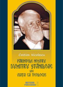 Părintele nostru DUMITRU STĂNILOAE sau Viaţa ca Teologie, de Costion Nicolescu