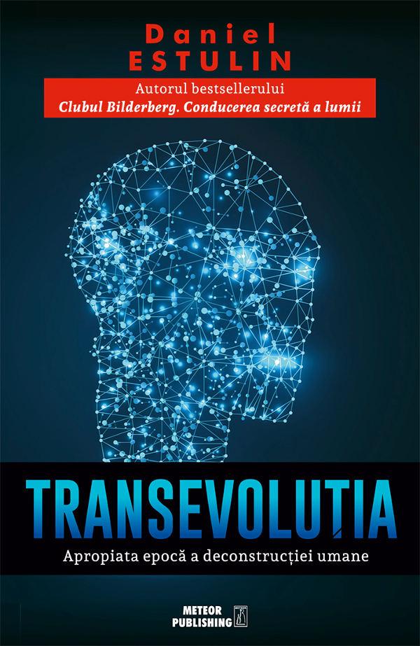 TransEvoluţia. Apropiata eră a deconstrucţiei umane – Daniel Estulin