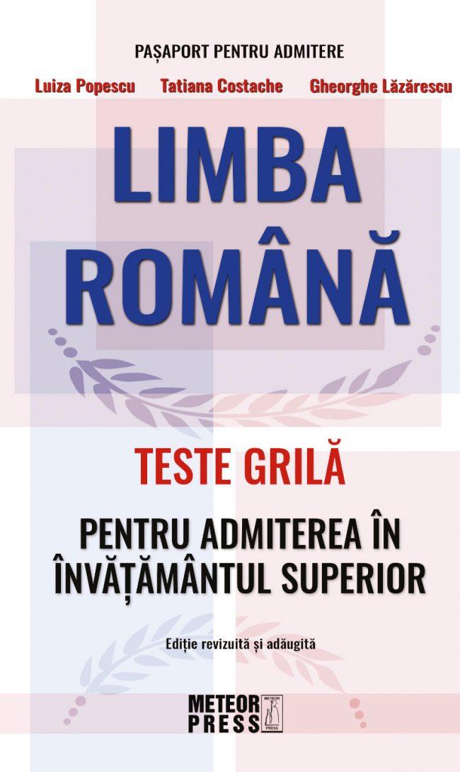 LIMBA ROMÂNĂ – TESTE GRILĂ PENTRU ADMITEREA ÎN ÎNVĂŢĂMÂNTUL SUPERIOR